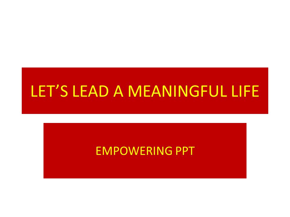 LET'S LEAD A MEANINGFUL LIFE EMPOWERING PPT