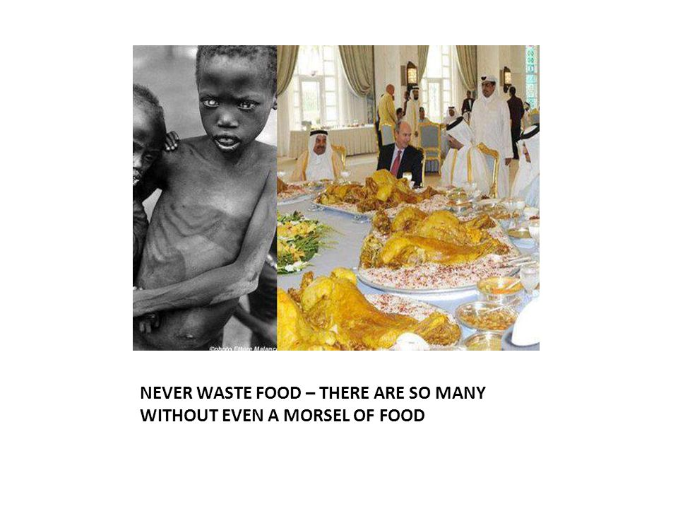NEVER WASTE FOOD – THERE ARE SO MANY WITHOUT EVEN A MORSEL OF FOOD