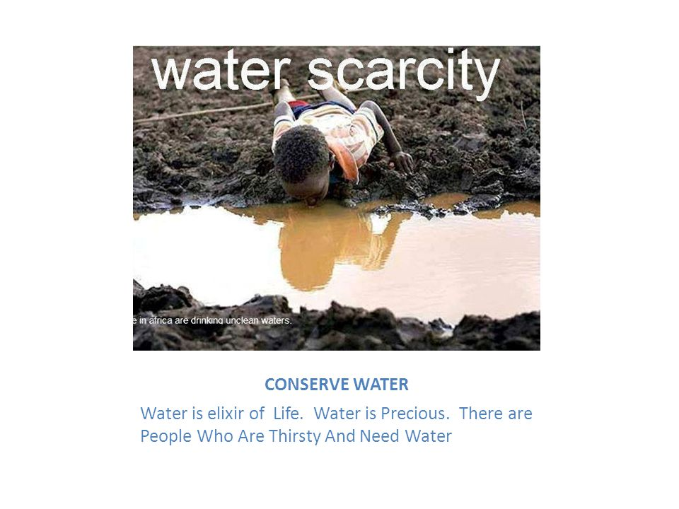 CONSERVE WATER Water is elixir of Life. Water is Precious.