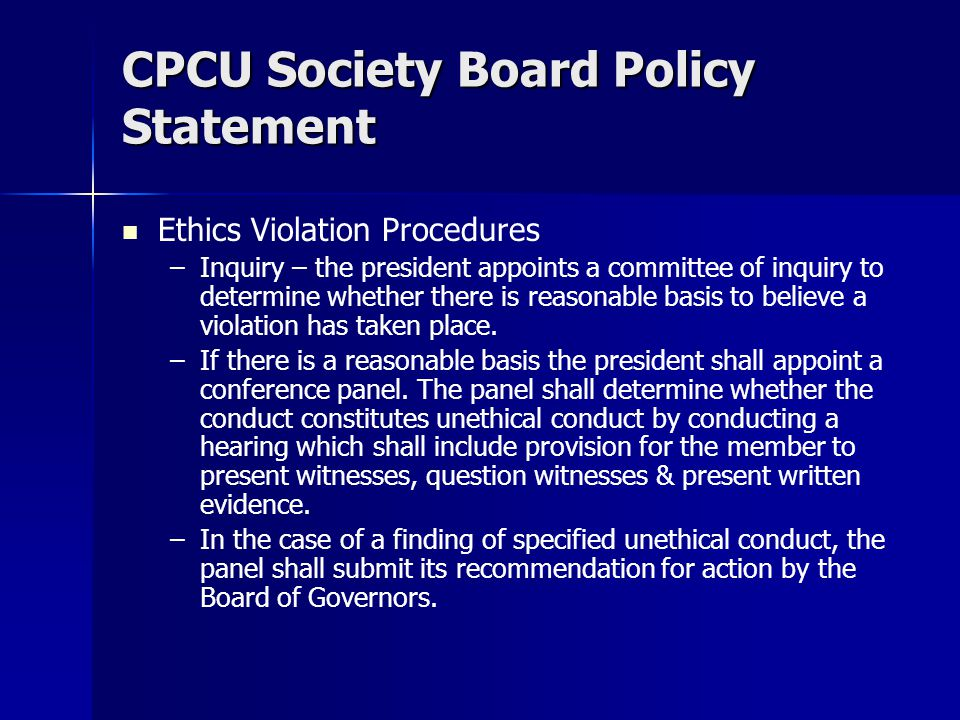 CPCU Society Board Policy Statement Ethics Violation Procedures – –Inquiry – the president appoints a committee of inquiry to determine whether there