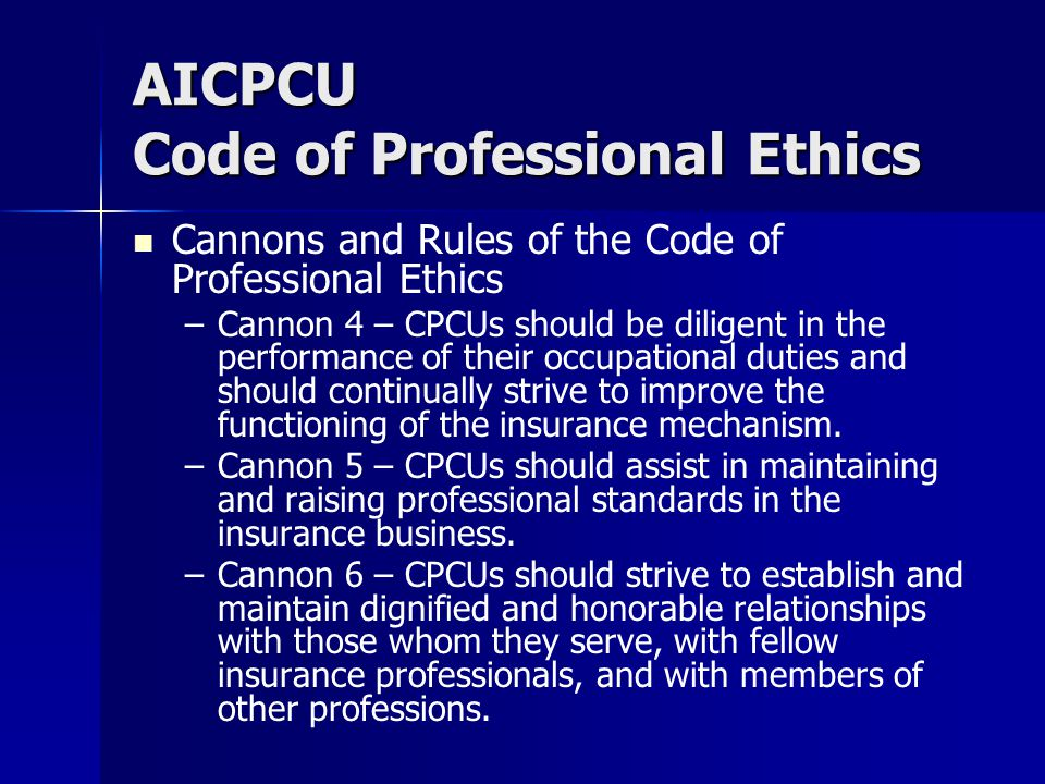 AICPCU Code of Professional Ethics Cannons and Rules of the Code of Professional Ethics – –Cannon 4 – CPCUs should be diligent in the performance of t