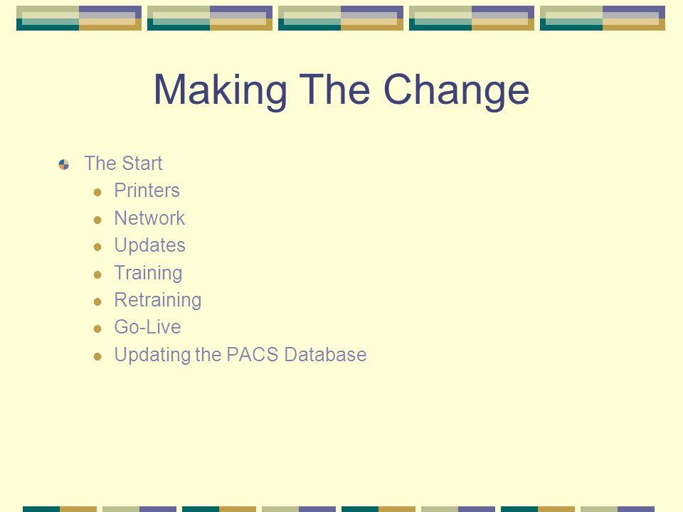 Making The Change The Start Printers Network Updates Training Retraining Go-Live Updating the PACS Database