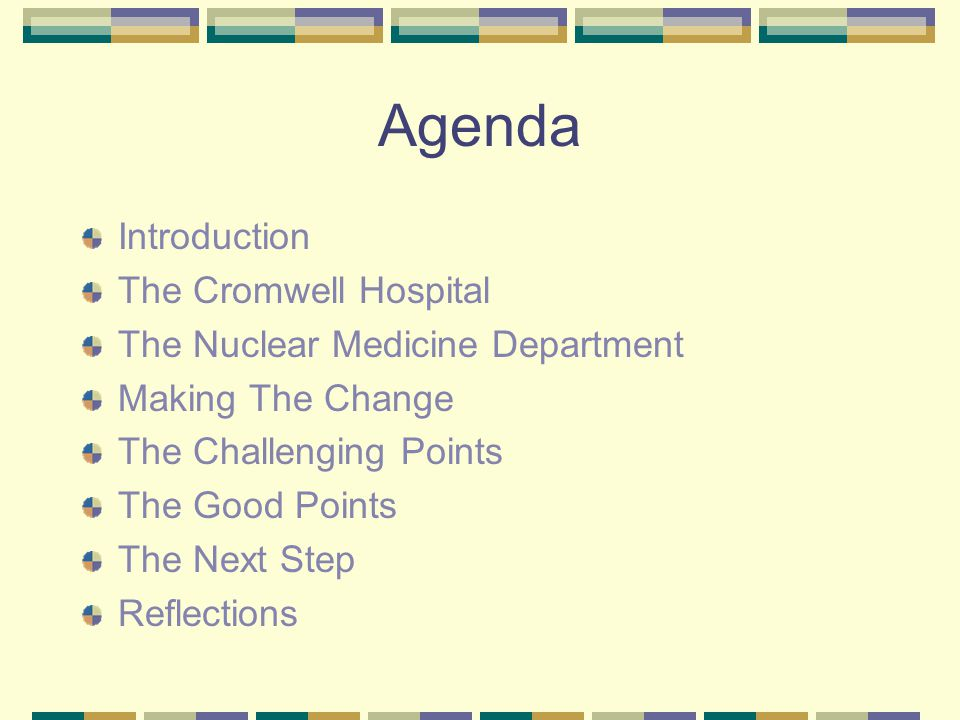 Agenda Introduction The Cromwell Hospital The Nuclear Medicine Department Making The Change The Challenging Points The Good Points The Next Step Reflections