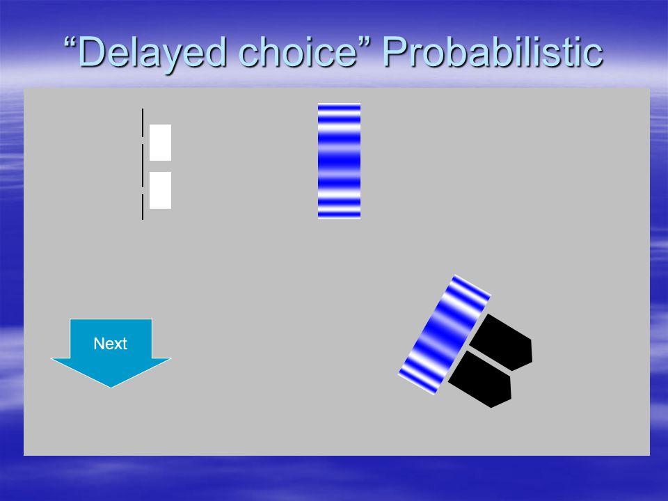 Delayed choice Probabilistic Next