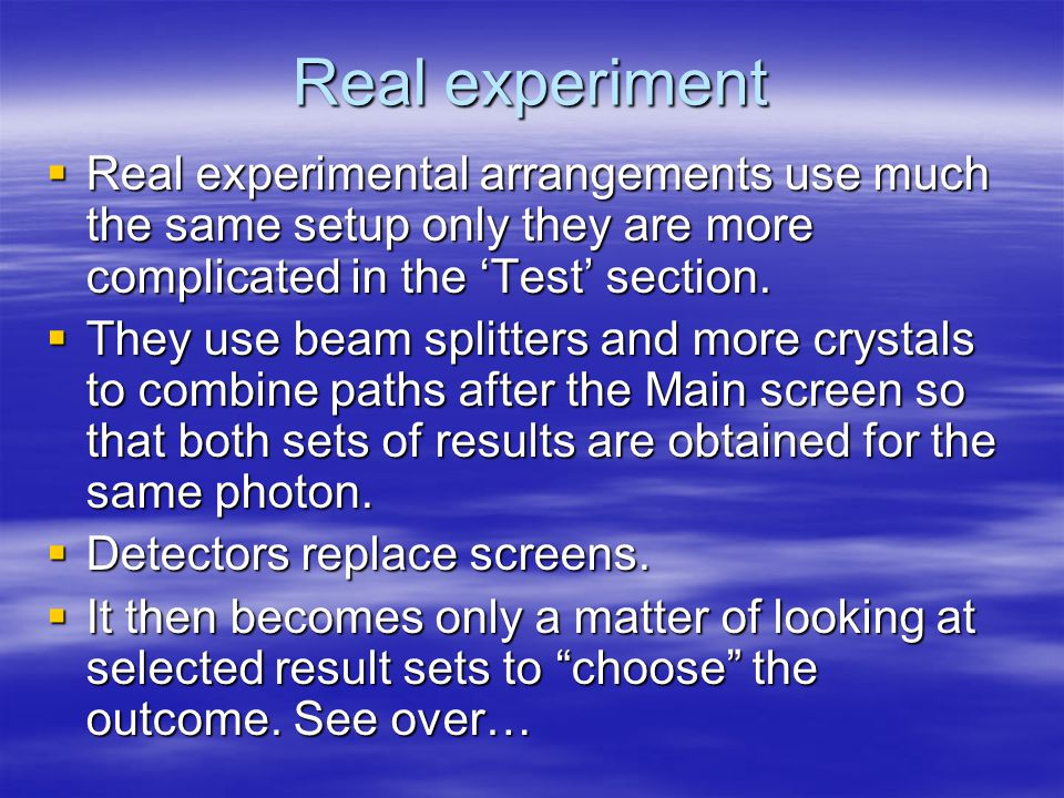 Real experiment  Real experimental arrangements use much the same setup only they are more complicated in the 'Test' section.