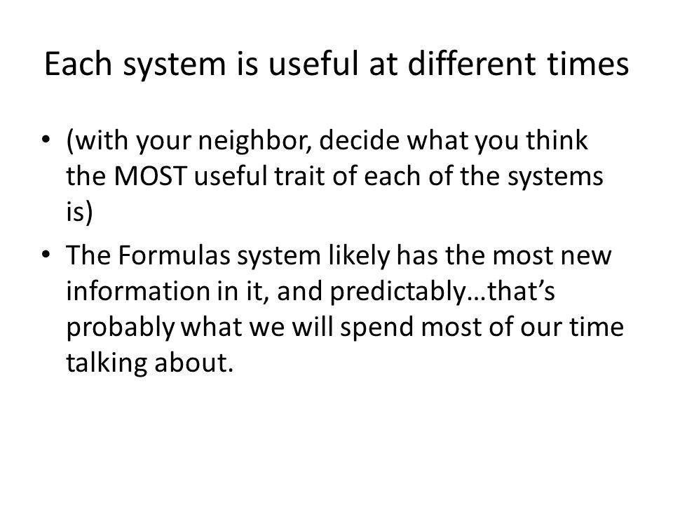 Each system is useful at different times (with your neighbor, decide what you think the MOST useful trait of each of the systems is) The Formulas syst