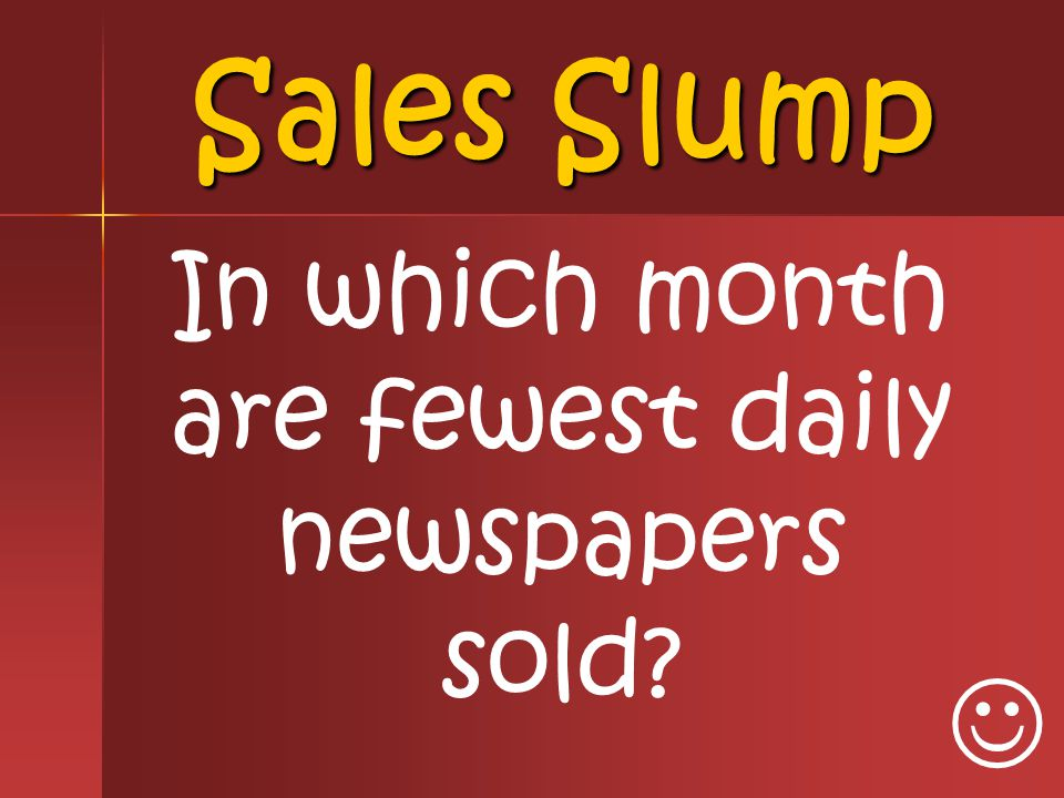 Sales Slump In which month are fewest daily newspapers sold?