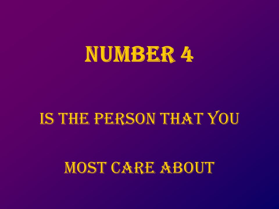 NUMbER 4 IS the PERSON that you Most care about