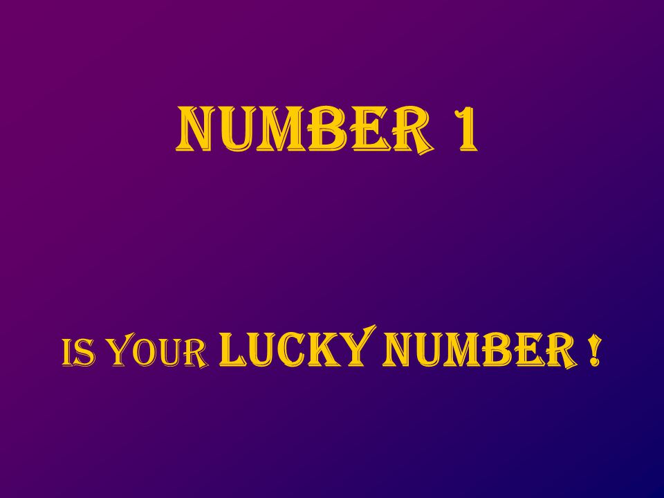 NUMbER 1 IS your lucky number !
