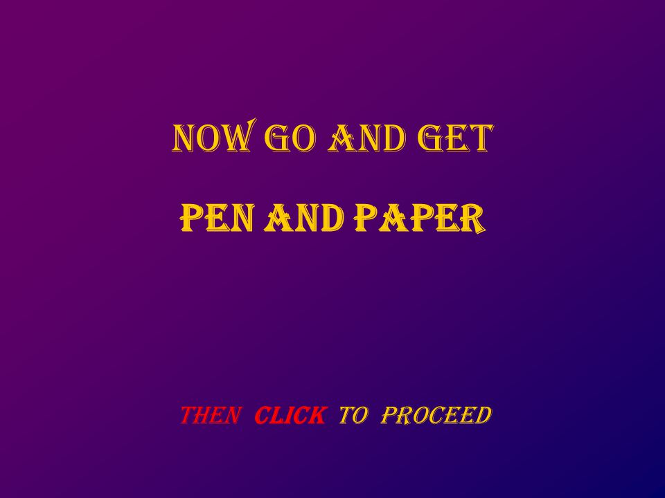 now go and get pen and paper then click to proceed