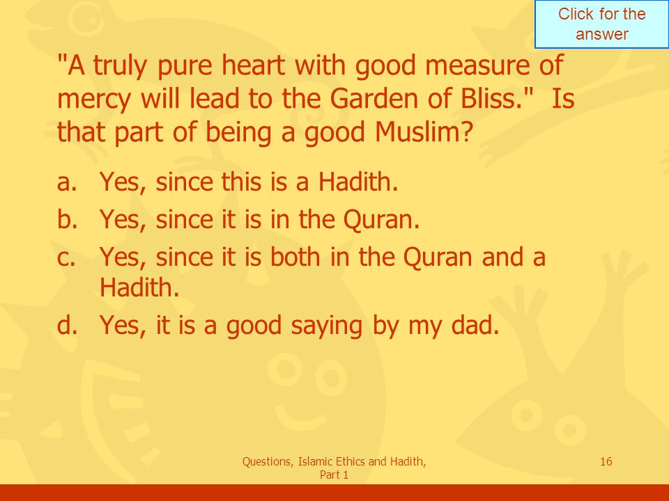 Click for the answer Questions, Islamic Ethics and Hadith, Part 1 16