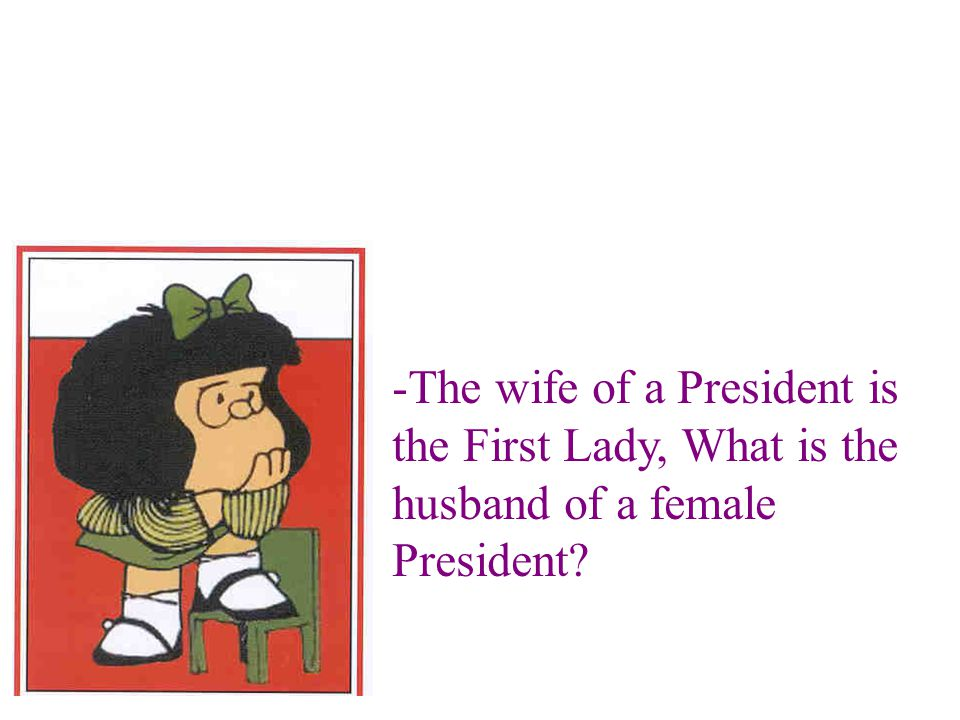 -The wife of a President is the First Lady, What is the husband of a female President