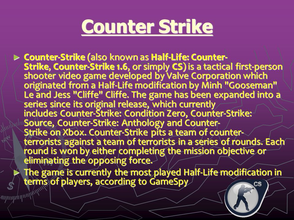 Cheating 1 ► Counter Strike has been a prime target for exploitation by cheaters since its release.