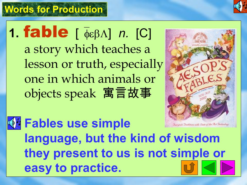 Words for Production 1.fable [ `febL ] n.