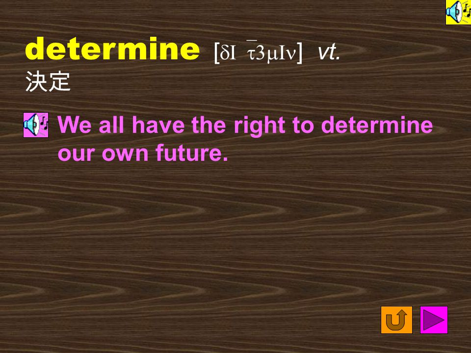 Words for Production 13. determined [ dI`t3mInd ] adj. firm; having a strong will 決意的,堅 決的 Mary is determined to study abroad as soon as she graduates