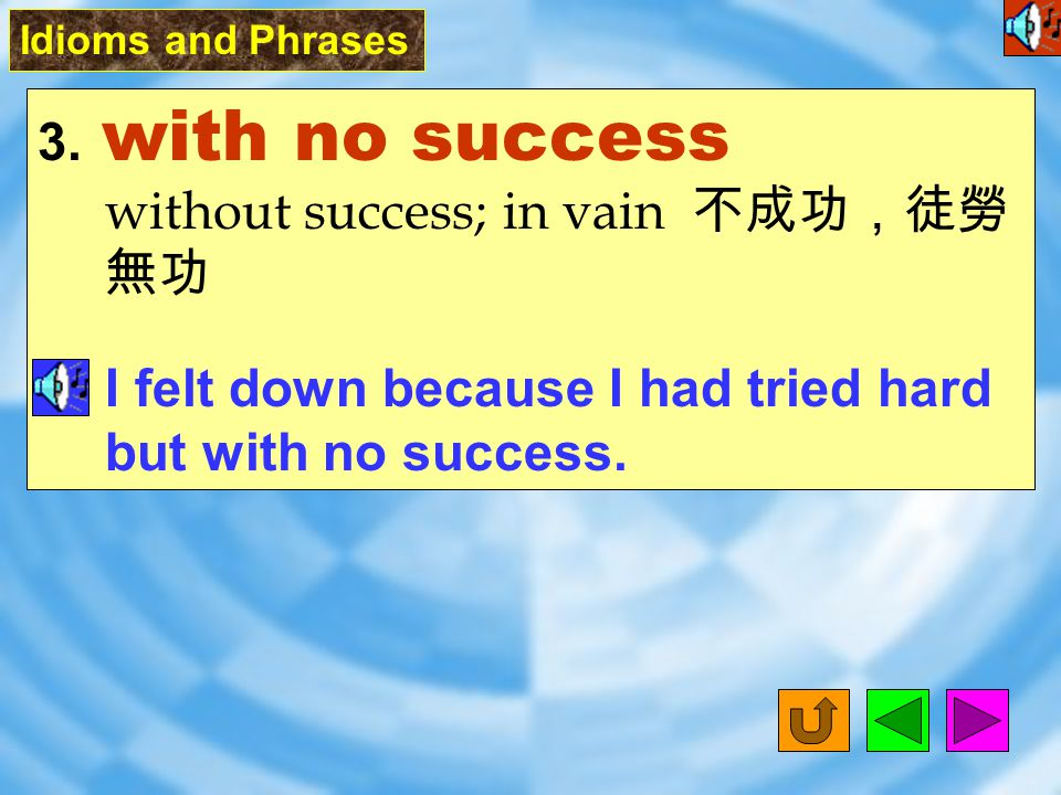 2. one way or another anyway 無論如何 We must finish our homework one way or another. Idioms and Phrases