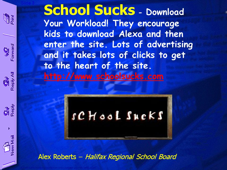 Slide 2 A Free sample background from www.pptbackgrounds.fsnet.co.uk Top Student Sites Alex Roberts – Halifax Regional School Board