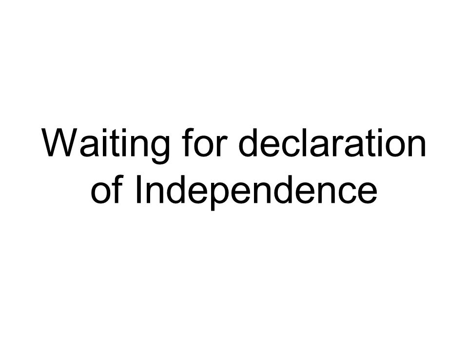 Waiting for declaration of Independence