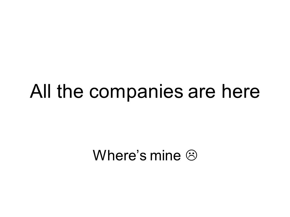 All the companies are here Where's mine 