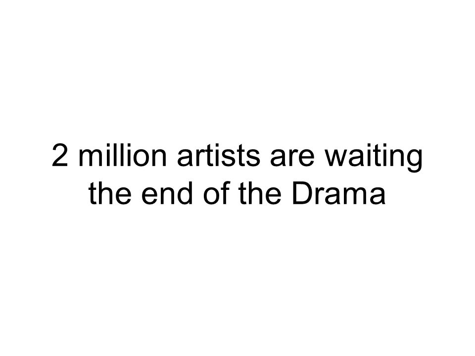 2 million artists are waiting the end of the Drama