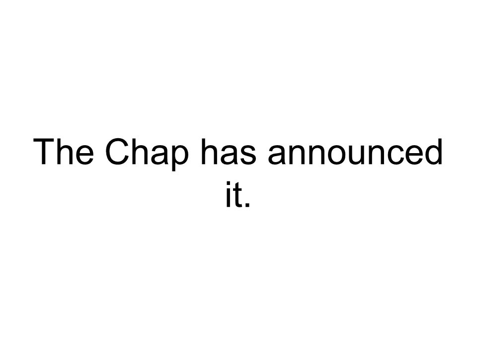The Chap has announced it.