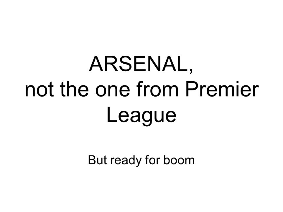 ARSENAL, not the one from Premier League But ready for boom