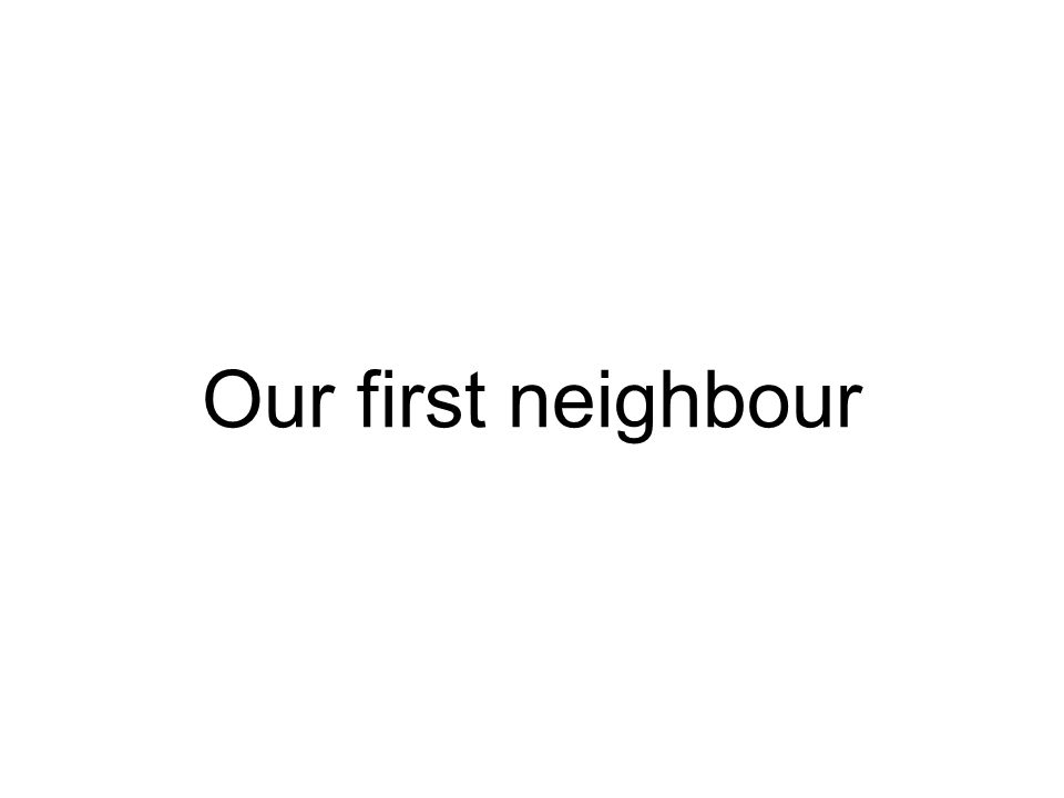 Our first neighbour