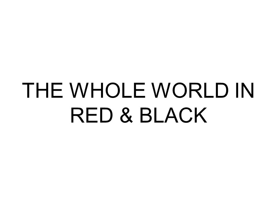 THE WHOLE WORLD IN RED & BLACK