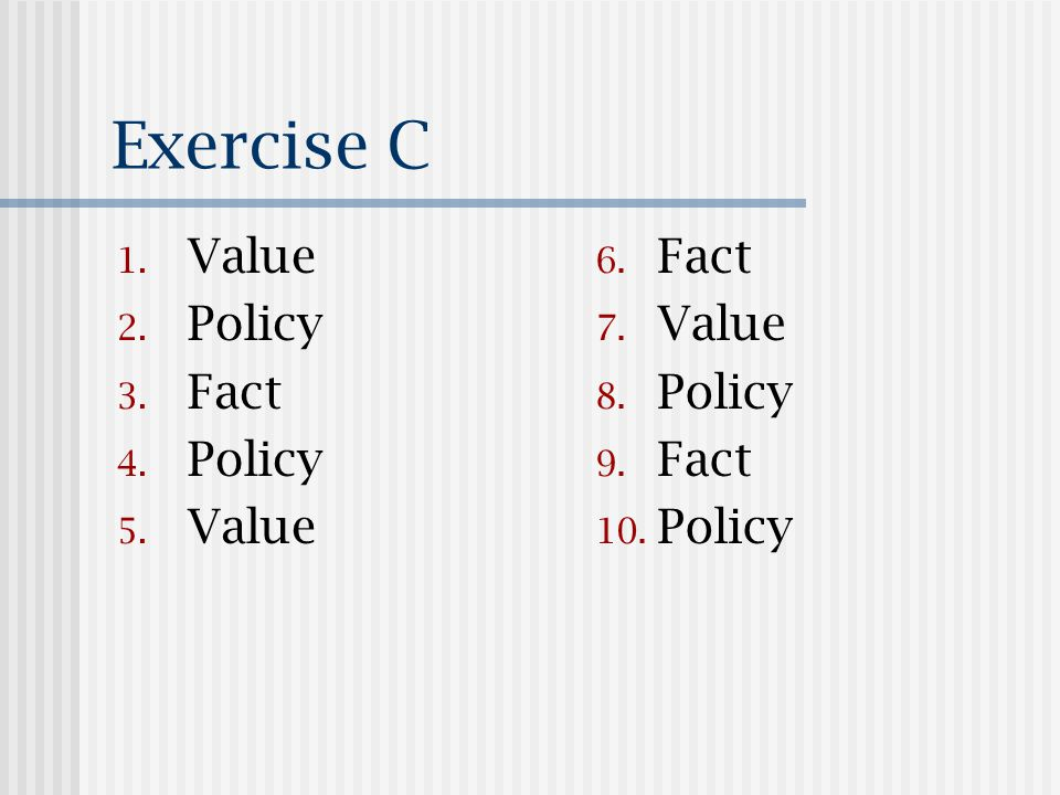 Exercise C 1.Value 2. Policy 3. Fact 4. Policy 5.