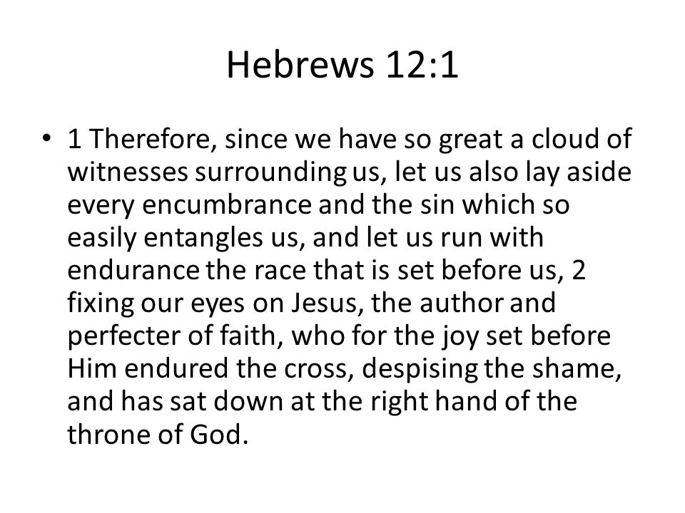 Hebrews 12:1 1 Therefore, since we have so great a cloud of witnesses surrounding us, let us also lay aside every encumbrance and the sin which so eas