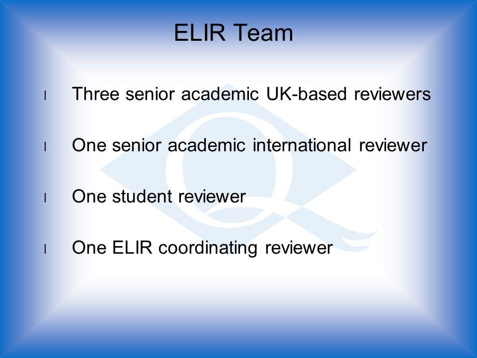 ELIR Team l Three senior academic UK-based reviewers l One senior academic international reviewer l One student reviewer l One ELIR coordinating reviewer