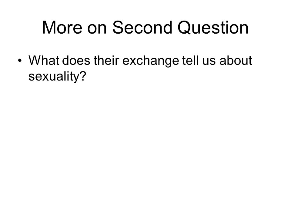 More on Second Question What does their exchange tell us about sexuality?