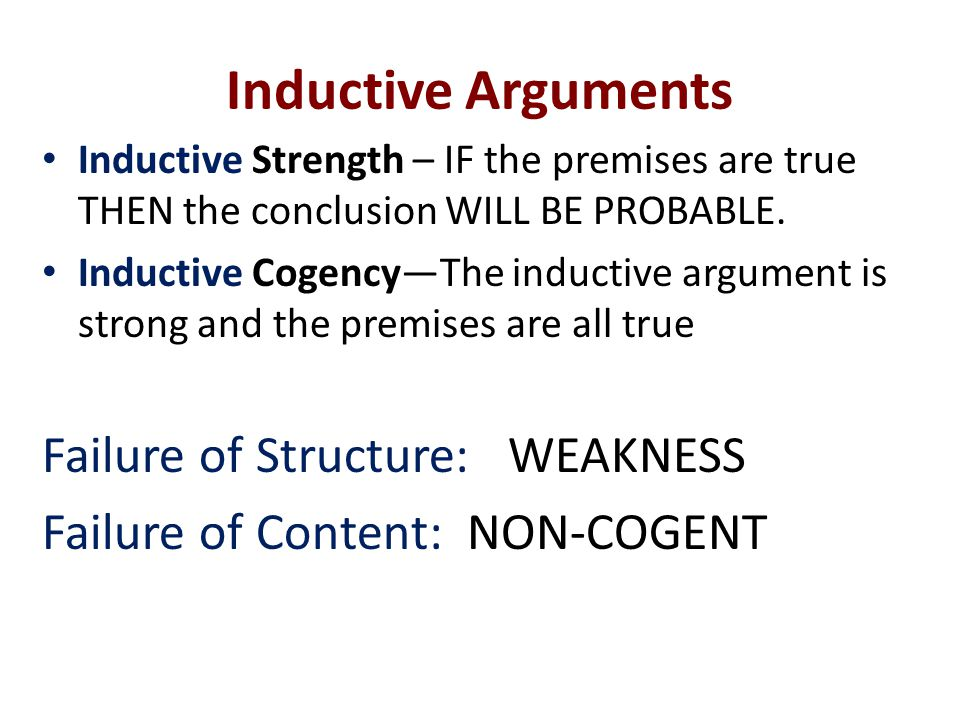 Inductive Arguments Inductive Strength – IF the premises are true THEN the conclusion WILL BE PROBABLE.