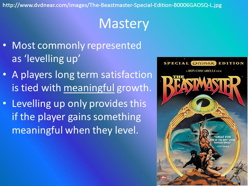 Mastery Most commonly represented as 'levelling up' A players long term satisfaction is tied with meaningful growth.