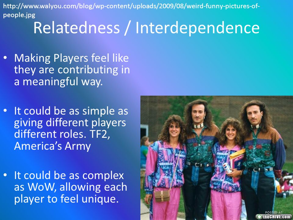 Relatedness / Interdependence Making Players feel like they are contributing in a meaningful way.