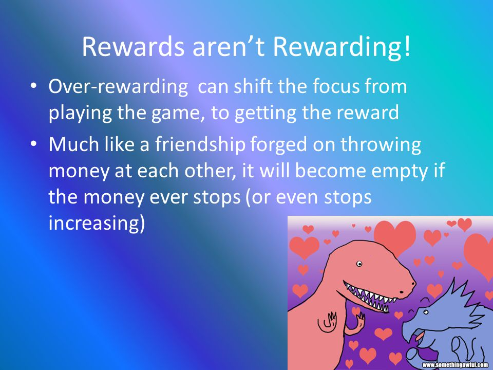 Rewards aren't Rewarding.
