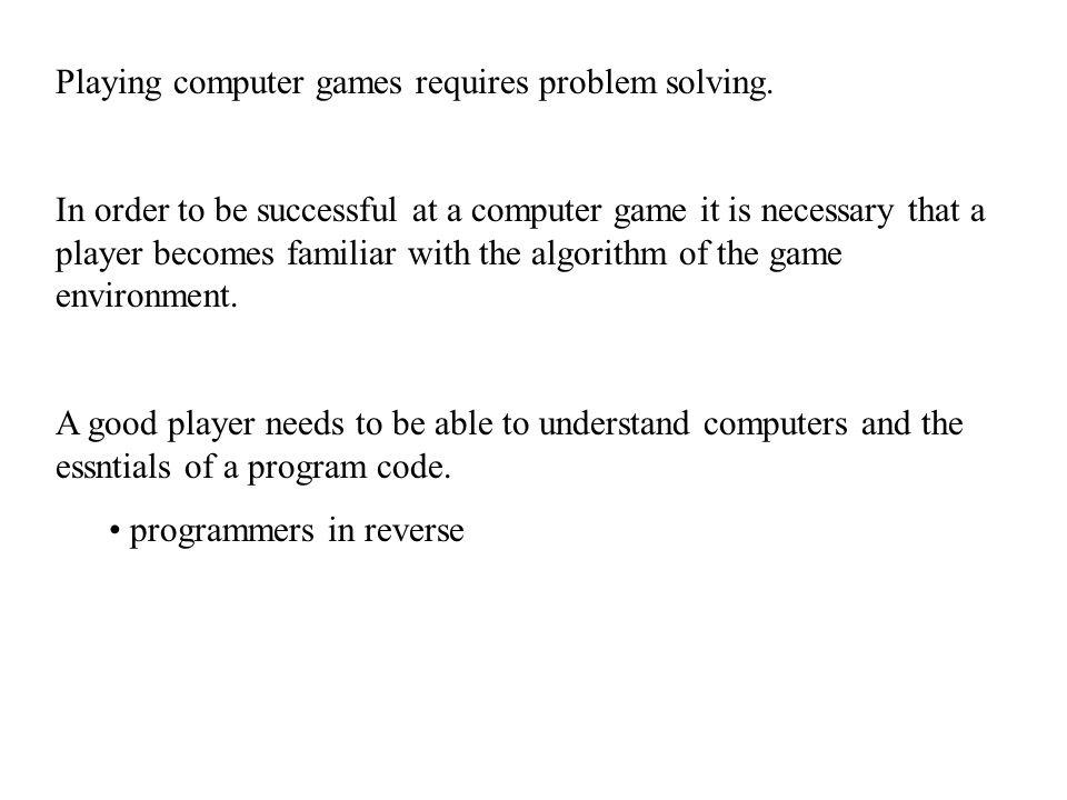 Playing computer games requires problem solving.