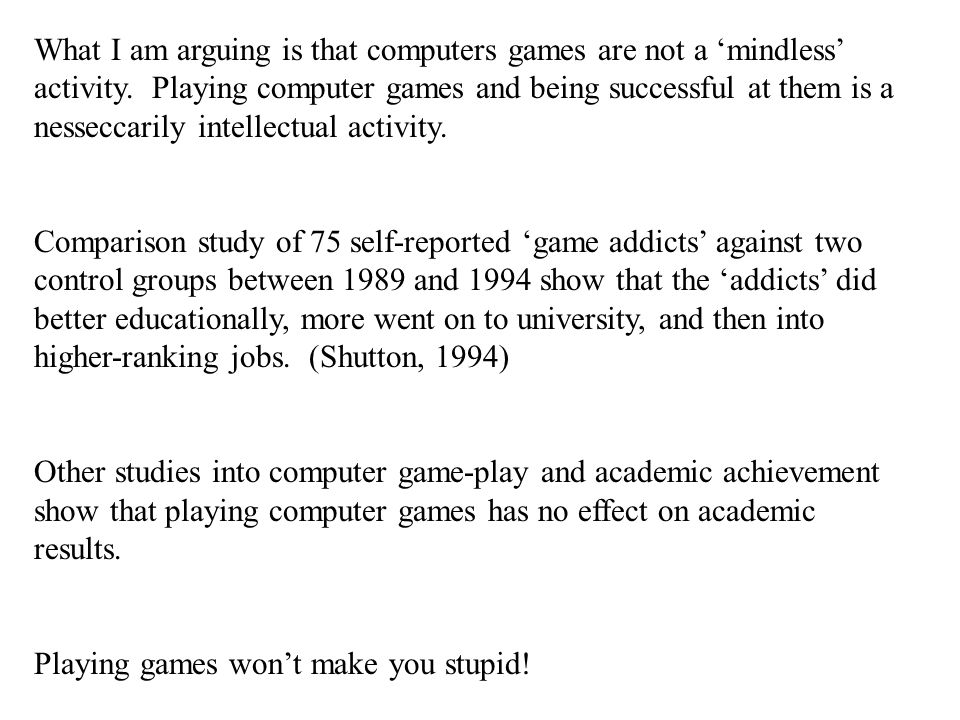 What I am arguing is that computers games are not a 'mindless' activity.