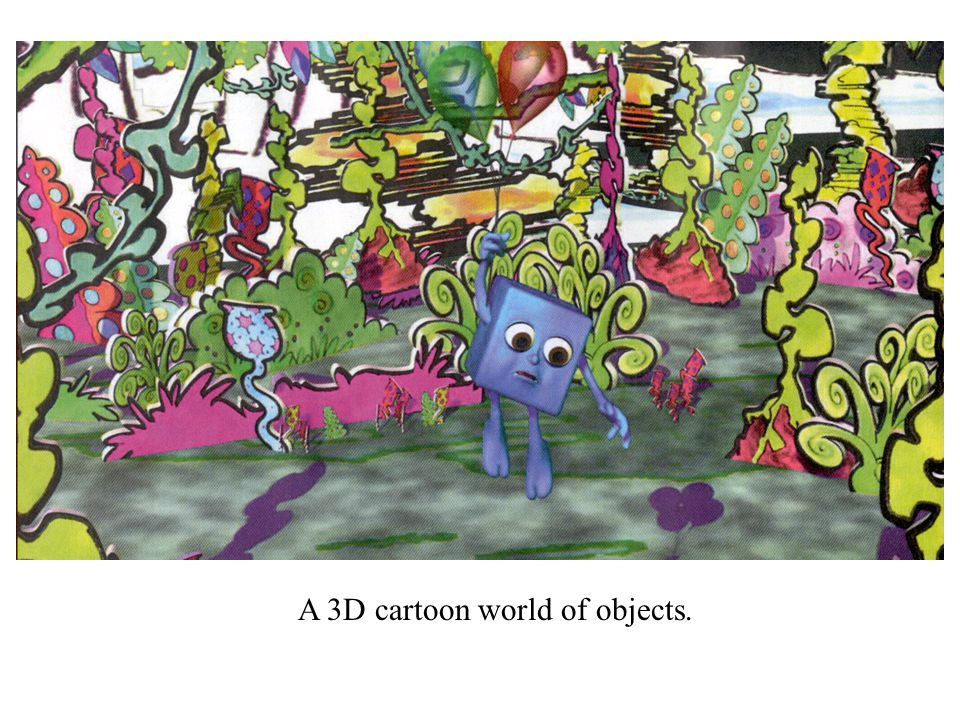 A 3D cartoon world of objects.