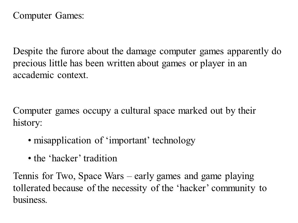 Computer Games: Despite the furore about the damage computer games apparently do precious little has been written about games or player in an accademic context.