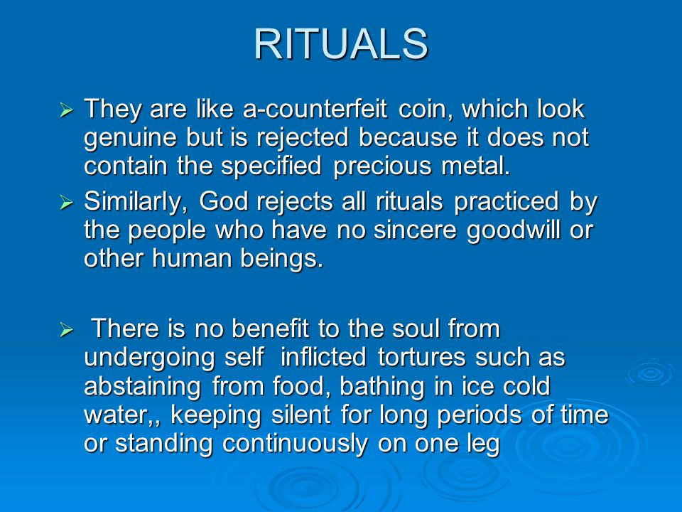 RITUALS  They are like a ‑ counterfeit coin, which look genuine but is rejected because it does not contain the specified precious metal.