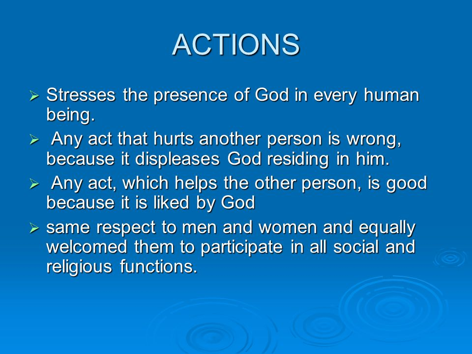 ACTIONS  Stresses the presence of God in every human being.