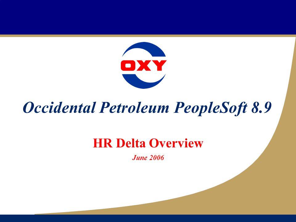 Occidental Petroleum PeopleSoft 8.9 HR Delta Overview June 2006