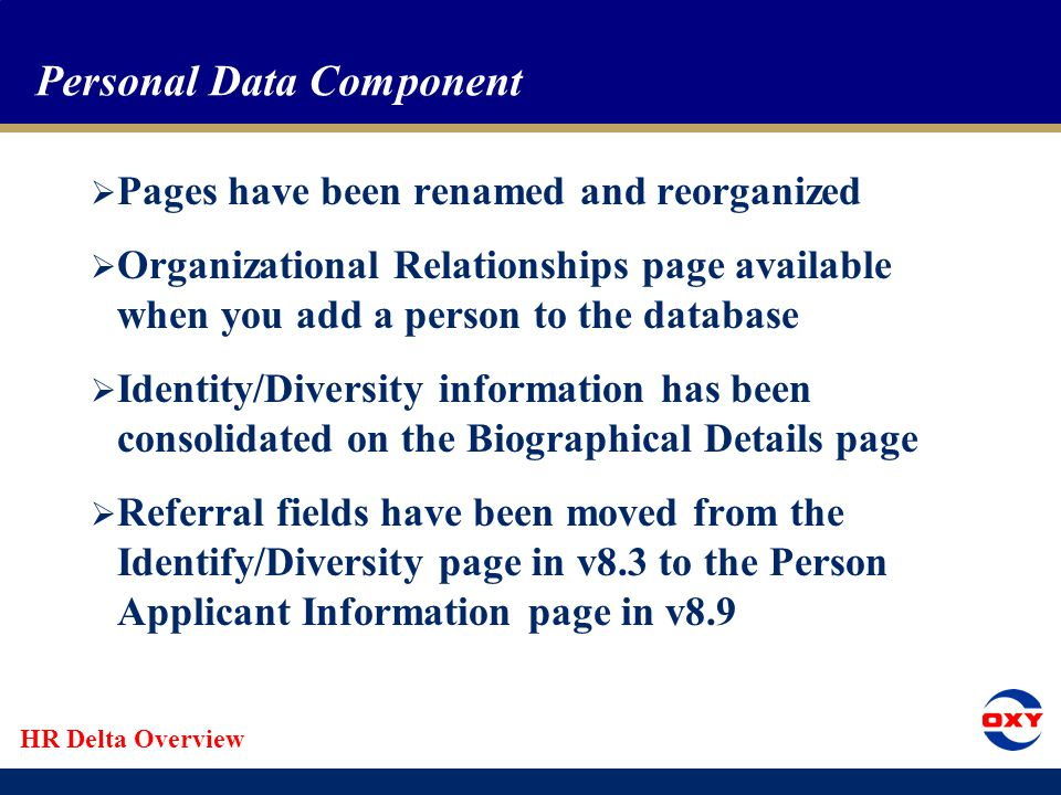 HR Delta Overview Changes to PeopleSoft Page Components  Personal Data component  Job Data component  Dependent Information component  Pay Rate change component  Additional pages