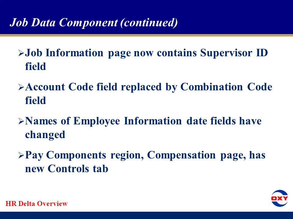 HR Delta Overview Job Data Component  Page names remain the same  Work Location page contains a Calculate Status and Dates button  Employee Status field replaced by HR Status and Payroll Status  Date fields have been relocated from the Employee Information page to Work Location  Some of the date fields now have override check boxes