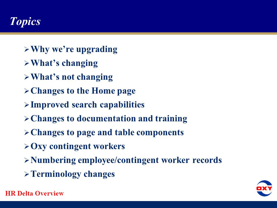 HR Delta Overview Changes to Training – WBT Programs  WBT = Web-based Training Programs  Two WBTs available from PeopleSoft menu  PeopleSoft Basics & Navigation  HR View Only