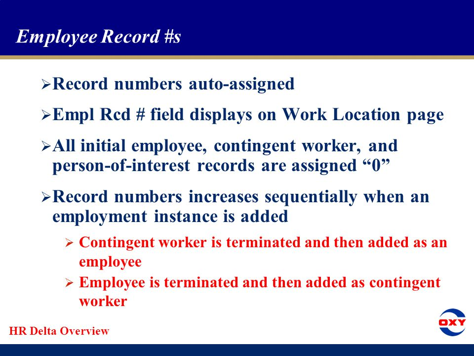 HR Delta Overview Organizational Instances & Employee Record #s  PeopleSoft version 8.9 uses organizational instances and employee records to create and update job records  Organizational instance is a single occurrence of an organizational relationship  To add an organizational instance, use the Add an Employment Instance or Add Contingent Worker functions