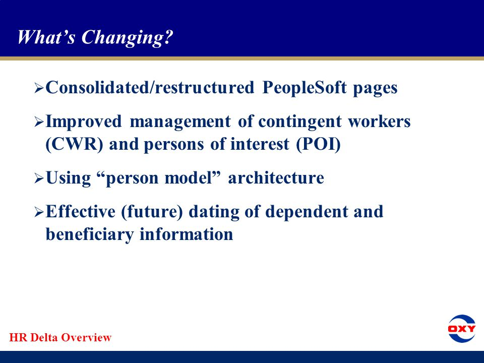 HR Delta Overview Changes to PeopleSoft Page Components  Personal Data component  Job Data component  Dependent Information component  Pay Rate change component  Additional pages