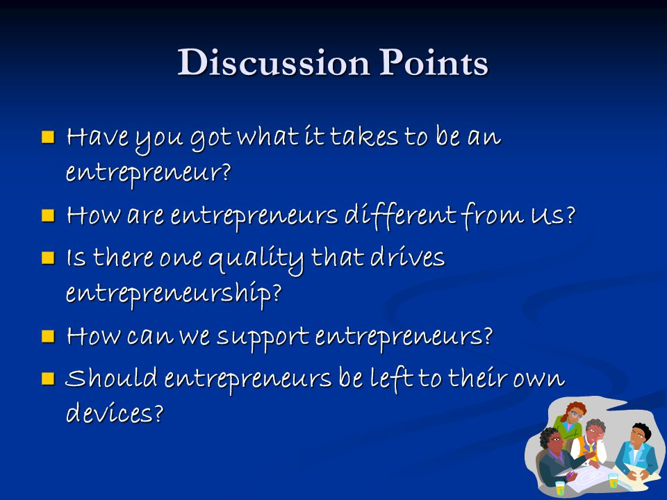 Discussion Points Have you got what it takes to be an entrepreneur.