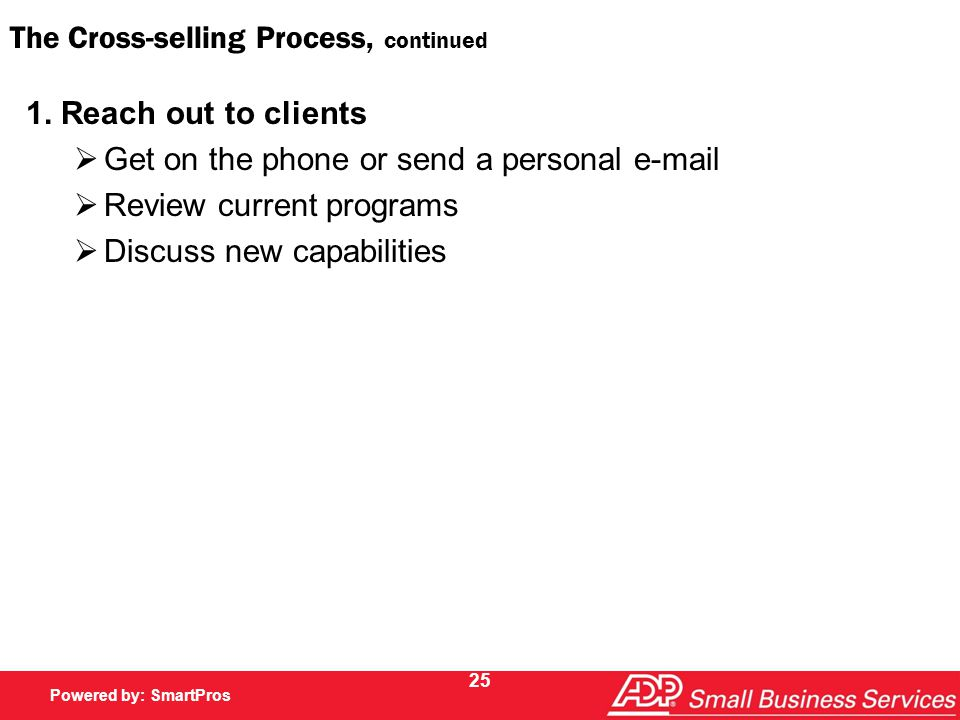 Powered by SmartPros Powered by: SmartPros 25 The Cross-selling Process, continued 1.